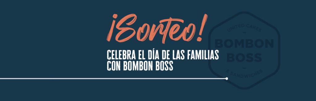 ¡Participa en nuestro Sorteo y celebra el día de la familia con Bombon Boss!